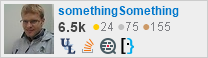 profile for somethingSomething on Stack Exchange, a network of free, community-driven Q&A sites
